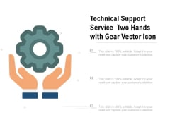 Technical Support Service Two Hands With Gear Vector Icon Ppt PowerPoint Presentation Icon Deck PDF