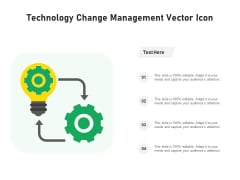 Technology Change Management Vector Icon Ppt PowerPoint Presentation File Guidelines PDF