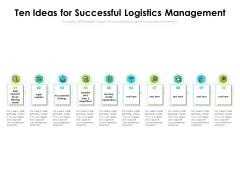 Ten Ideas For Successful Logistics Management Ppt PowerPoint Presentation Model Templates PDF