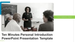 Ten Minutes Personal Introduction PowerPoint Presentation Template Ppt PowerPoint Presentation Complete Deck With Slides