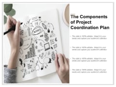 The Components Of Project Coordination Plan Ppt Powerpoint Presentation Pictures Layouts