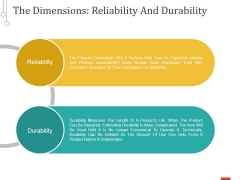 The Dimensions Reliability And Durability Ppt PowerPoint Presentation Infographic Template Template