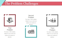 The Problem Challenges Template 1 Ppt PowerPoint Presentation Outline Icons