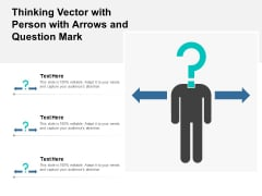 Thinking Vector With Person With Arrows And Question Mark Ppt PowerPoint Presentation Infographic Template Designs