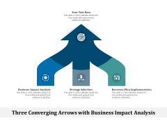 Three Converging Arrows With Business Impact Analysis Ppt PowerPoint Presentation Model Graphics Example PDF