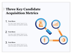 Three Key Candidate Acquisition Metrics Ppt PowerPoint Presentation Gallery Layout