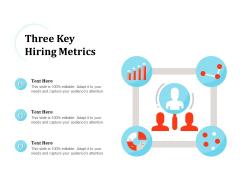 Three Key Hiring Metrics Ppt PowerPoint Presentation Layouts Information