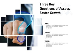 Three Key Questions Of Assess Faster Growth Ppt PowerPoint Presentation Icon Infographic Template PDF