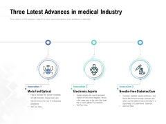 Three Latest Advances In Medical Industry Ppt PowerPoint Presentation Inspiration Show