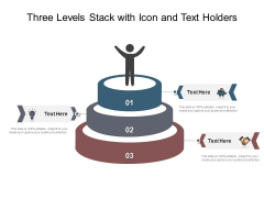 Three Levels Stack With Icon And Text Holders Ppt PowerPoint Presentation Slides Pictures PDF