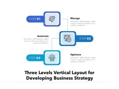 Three Levels Vertical Layout For Developing Business Strategy Ppt PowerPoint Presentation Infographic Template Elements PDF