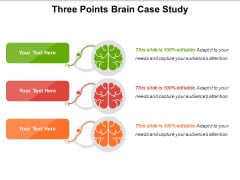 Three Points Brain Case Study Ppt PowerPoint Presentation Show Layout Ideas PDF