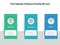 Three Segments Of Business Planning With Icons Ppt PowerPoint Presentation File Designs PDF