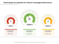 Three Speed Accelerator For Various Campaign Performance Ppt PowerPoint Presentation Summary Microsoft PDF