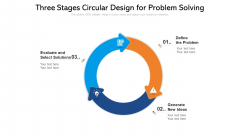 Three Stages Circular Design For Problem Solving Ppt PowerPoint Presentation Gallery Elements PDF