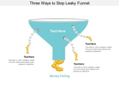 Three Ways To Stop Leaky Funnel Ppt PowerPoint Presentation Layouts Outline
