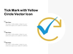 Tick Mark With Yellow Circle Vector Icon Ppt PowerPoint Presentation Icon Examples