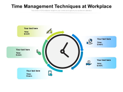 Time Management Techniques At Workplace Ppt Powerpoint Presentation Summary Layout Ideas