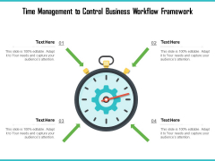 Time Management To Control Business Workflow Framework Ppt PowerPoint Presentation Visual Aids Icon PDF