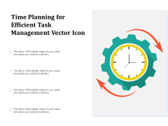Time Planning For Efficient Task Management Vector Icon Ppt PowerPoint Presentation Portfolio Design Ideas PDF