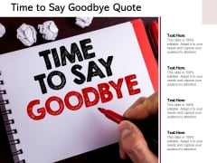 Time To Say Goodbye Quote Ppt PowerPoint Presentation Professional Deck