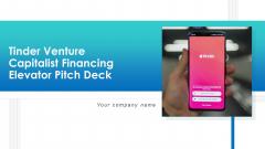 Tinder Venture Capitalist Financing Elevator Pitch Deck Ppt PowerPoint Presentation Complete Deck With Slides