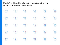 Tools To Identify Market Opportunities For Business Growth Icons Slide Elements PDF