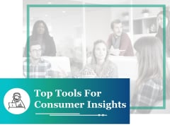 Top Tools For Consumer Insights Ppt PowerPoint Presentation Pictures Graphics Design