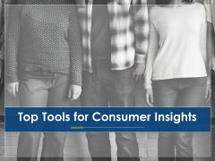 Top Tools For Consumer Insights Ppt PowerPoint Presentation Show Infographics