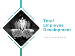 Total Employee Development Ppt PowerPoint Presentation Complete Deck With Slides