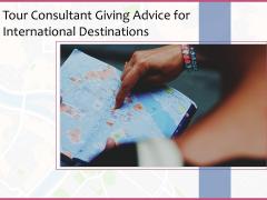 Tour Consultant Giving Advice For International Destinations Ppt PowerPoint Presentation Outline Portfolio PDF