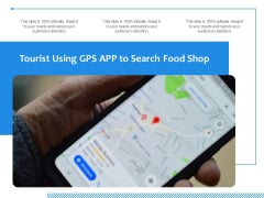 Tourist Using GPS APP To Search Food Shop Ppt PowerPoint Presentation Gallery Rules PDF
