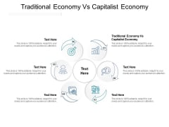 Traditional Economy Vs Capitalist Economy Ppt PowerPoint Presentation Gallery Shapes Cpb Pdf