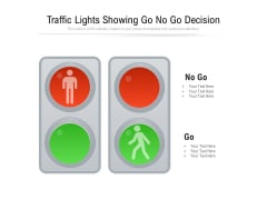 Traffic Lights Showing Go No Go Decision Ppt PowerPoint Presentation File Icon PDF