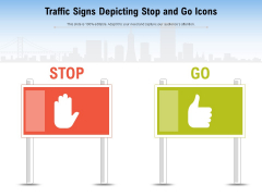 Traffic Signs Depicting Stop And Go Icons Ppt PowerPoint Presentation Styles Layouts PDF
