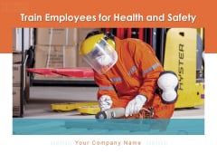 Train Employees For Health And Safety Ppt PowerPoint Presentation Complete Deck With Slides