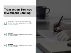 Transaction Services Investment Banking Ppt PowerPoint Presentation Styles Designs Cpb