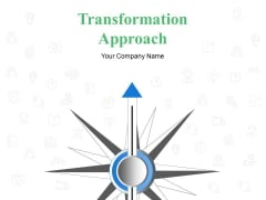 Transformation Approach Ppt PowerPoint Presentation Complete Deck With Slides