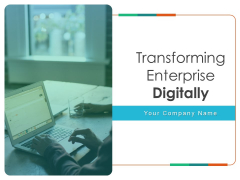 Transforming Enterprise Digitally Ppt PowerPoint Presentation Complete Deck With Slides