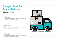 Transport Truck For Product Delivery Vector Icon Ppt PowerPoint Presentation Infographic Template Gallery