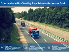 Transportation Vehicle Travelling Towards Destination On State Road Ppt PowerPoint Presentation Infographic Template Portrait PDF