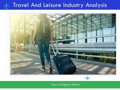 Travel And Leisure Industry Analysis Ppt PowerPoint Presentation Complete Deck With Slides