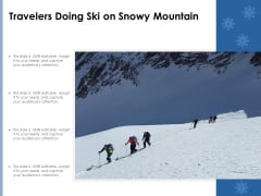 Travelers Doing Ski On Snowy Mountain Ppt PowerPoint Presentation Inspiration Model PDF