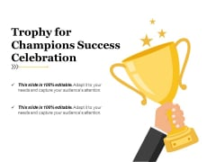 Trophy For Champions Success Celebration Ppt PowerPoint Presentation Infographics Background Images