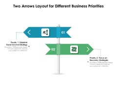 Two Arrows Layout For Different Business Priorities Ppt PowerPoint Presentation Summary Templates PDF