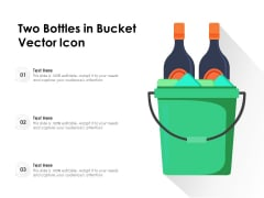 Two Bottles In Bucket Vector Icon Ppt PowerPoint Presentation Icon Format Ideas PDF