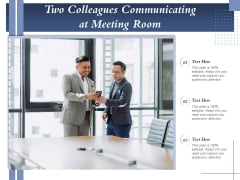 Two Colleagues Communicating At Meeting Room Ppt PowerPoint Presentation Inspiration Ideas PDF