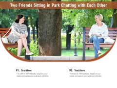 Two Friends Sitting In Park Chatting With Each Other Ppt PowerPoint Presentation Gallery Master Slide PDF