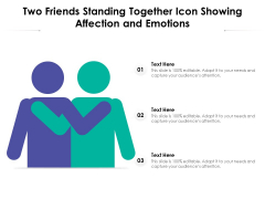 Two Friends Standing Together Icon Showing Affection And Emotions Ppt PowerPoint Presentation Infographic Template Files PDF