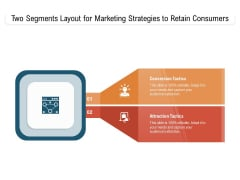 Two Segments Layout For Marketing Strategies To Retain Consumers Ppt PowerPoint Presentation Infographics Samples PDF